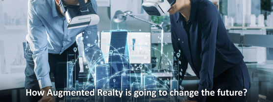 How Augmented Realty is going to change the future?